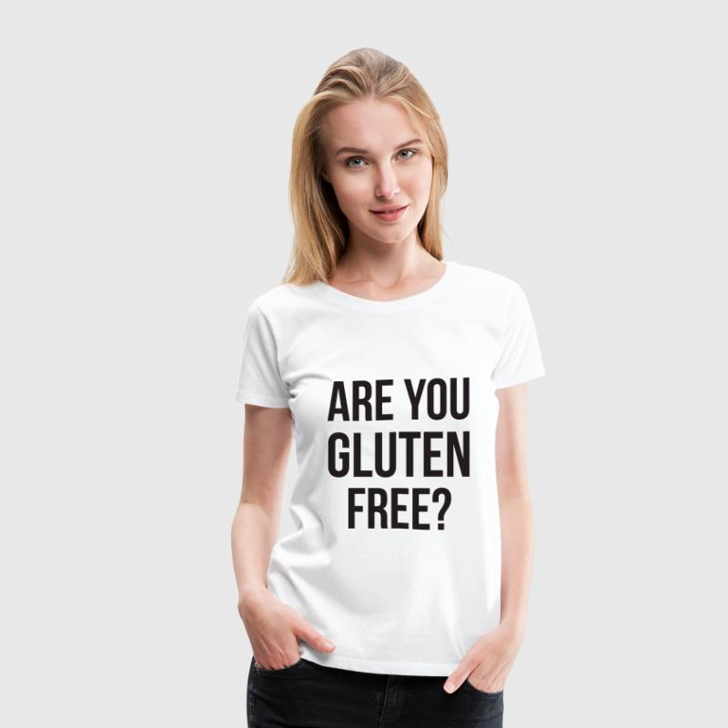 Are You Gluten Free? - Women's Premium T-Shirt