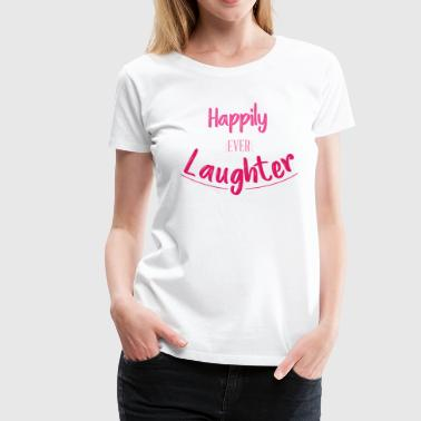 Happily Ever Laughter Final File - Women's Premium T-Shirt