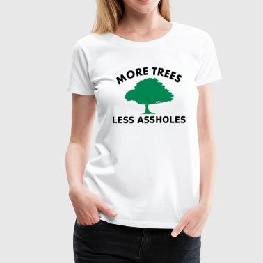 More trees, less assholes - Women's Premium T-Shirt
