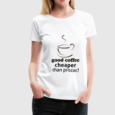Prozac Good Coffee cheaper than - Women's Premium T-Shirt