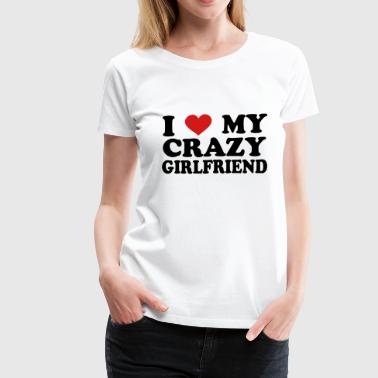 Love My Crazy Girlfriend I Love my crazy girlfriend - Women's Premium T-Shirt