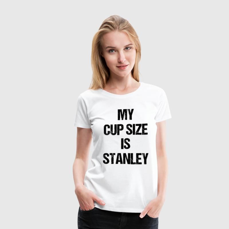 My Cup Size Is Stanley - Black Print - Women's Premium T-Shirt
