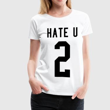 Hate U - Women's Premium T-Shirt
