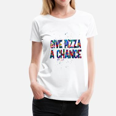 1 Chance give pizza a chance 1 - Women's Premium T-Shirt