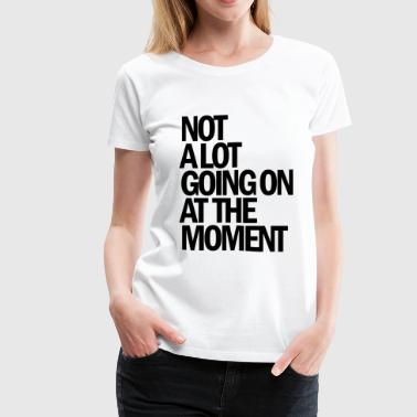 Not a lot going on at the - Women's Premium T-Shirt