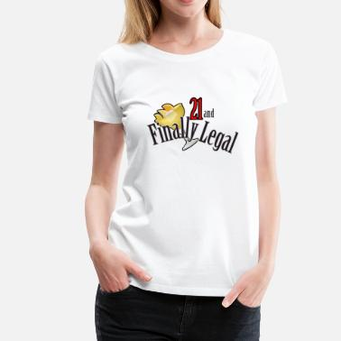 Finally Legal Age 21 and Finally Legal - Women's Premium T-Shirt