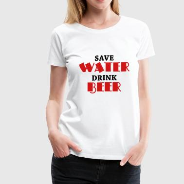 Save water, drink beer - Women's Premium T-Shirt
