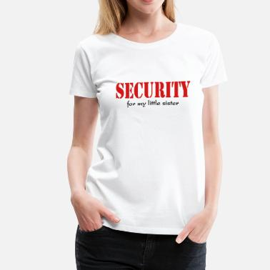 Bodyguard For My Little Sister Security for my little sister - Women's Premium T-Shirt