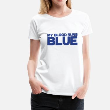 Blood Runs my blood runs BLUE - Women's Premium T-Shirt