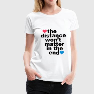 Distance Wont matter in the End Hearts - Women's Premium T-Shirt