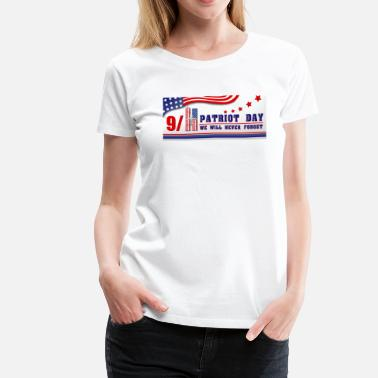 Patriots Day Patriot Day Never Forget - Women's Premium T-Shirt