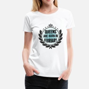 Queen February Queens Are Born In February - Women's Premium T-Shirt