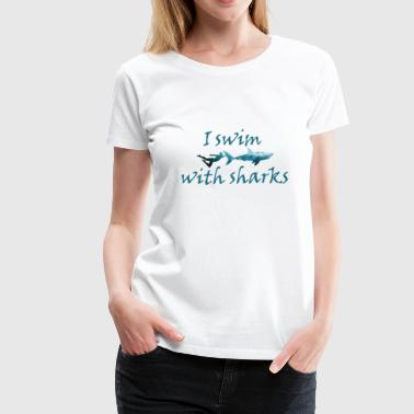I swim with sharks. Dive with sharks - Women's Premium T-Shirt