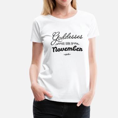 59c04788a Born In November November Goddesses - Women's Premium T-Shirt