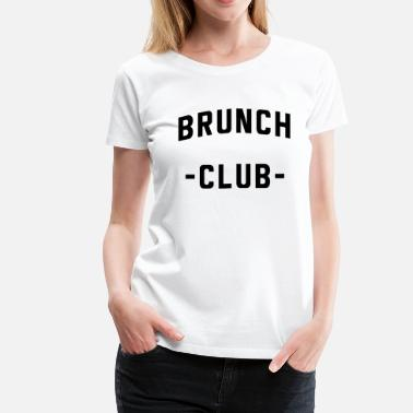 Brunch Brunch Club - Women's Premium T-Shirt