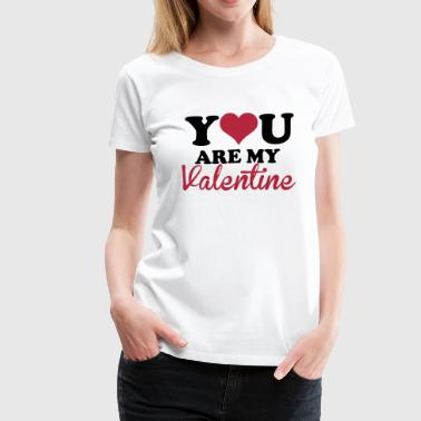 You are my valentine - Women's Premium T-Shirt