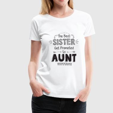 The best sister get promoted to aunt - Women's Premium T-Shirt
