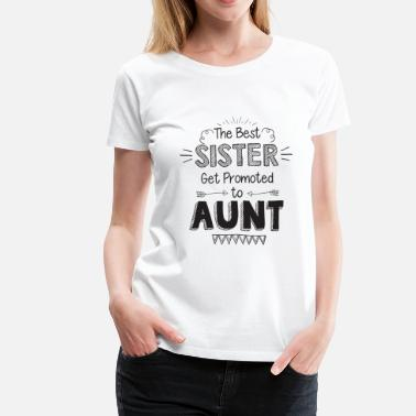 Best Sisters Get Promoted To Aunt The best sister get promoted to aunt - Women's Premium T-Shirt