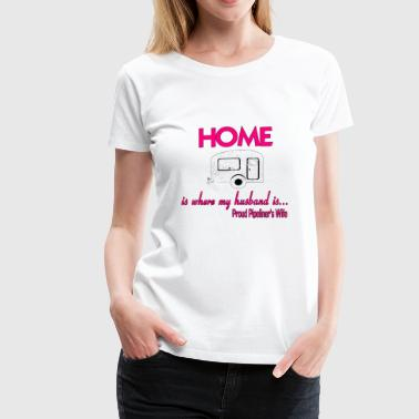 Home is where my husband is.Proud Pipeliner's Wife - Women's Premium T-Shirt
