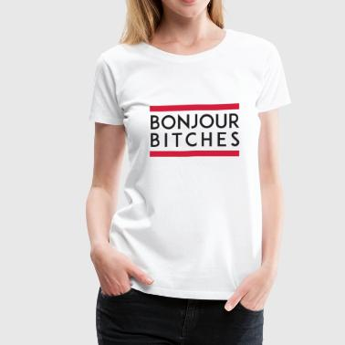 Bonjour Bitches - Women's Premium T-Shirt