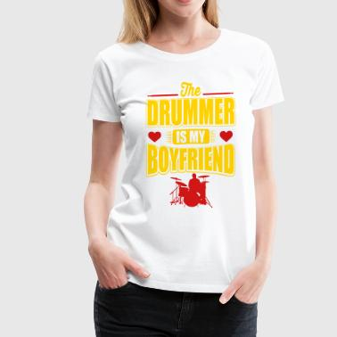The drummer is my boyfriend - Women's Premium T-Shirt