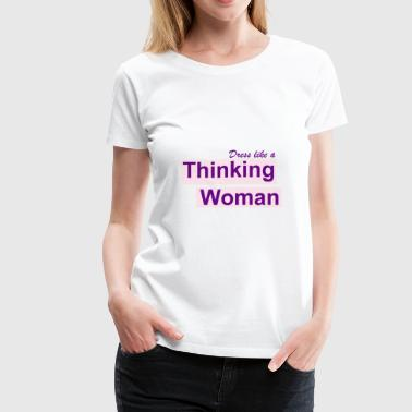 Dress like a thinking wom - Women's Premium T-Shirt