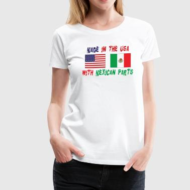 Made In The USA With Mexican Parts - Women's Premium T-Shirt