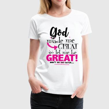 Let me be GREAT! - Women's Premium T-Shirt