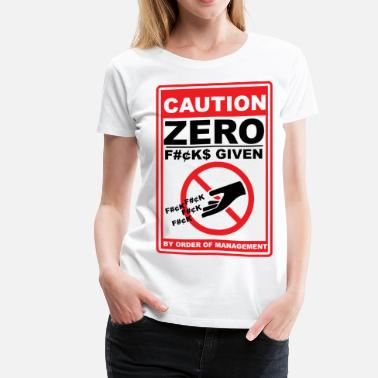Zero Fucks Given Zero Fucks Given - Women's Premium T-Shirt