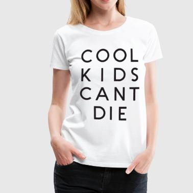 Cool Kids Cant Die Crop Top Tank Tumblr Cropped Ca - Women's Premium T-Shirt