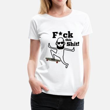 Give A Shit Fuck this shit Skater Middlefinger Skateboard - Women's Premium T-Shirt