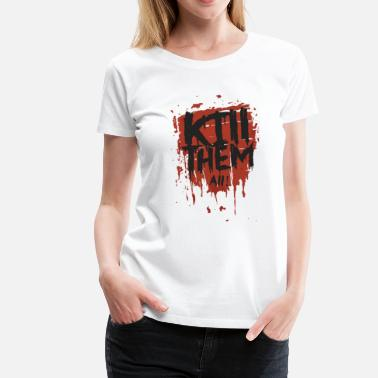 Kill Them Kill them all! - Women's Premium T-Shirt