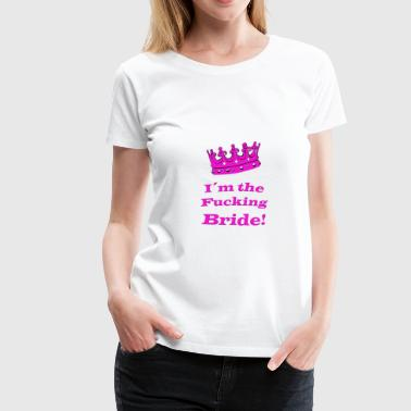 Shirt for bachelorett party fucking bride - Women's Premium T-Shirt