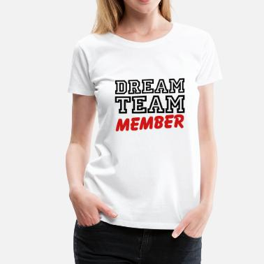 Dream Team Dream Team Member - Women's Premium T-Shirt