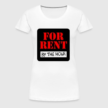 FOR RENT BY THE HOUR - Women's Premium T-Shirt
