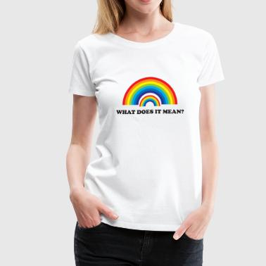 Double Rainbow. What does it mean? - Women's Premium T-Shirt