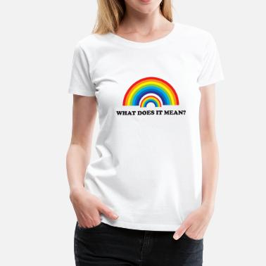 Double Meaning Funny Double Rainbow. What does it mean? - Women's Premium T-Shirt