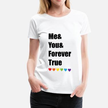 True Lgbt Me And You And Forever True LGBT Pride - Women's Premium T-Shirt