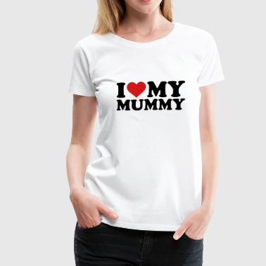 I Love Mum I love my Mummy - Women's Premium T-Shirt