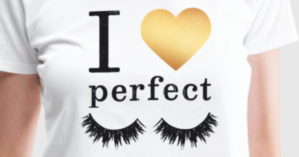 I Love My Perfect Eyelashes By Kittvay Spreadshirt