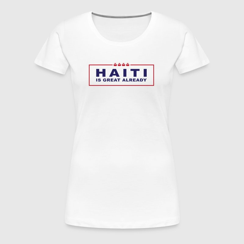 Haiti is great already - Women's Premium T-Shirt