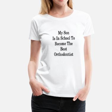my_son_is_in_school_to_become_the_best_o - Women's Premium T-Shirt