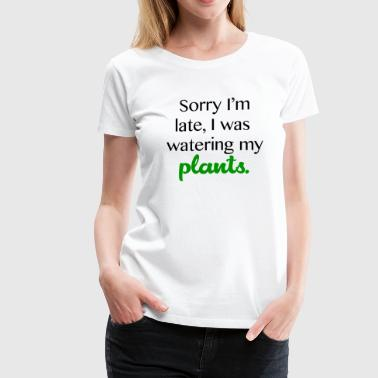 Sorry I'm Late - Women's Premium T-Shirt