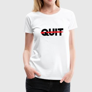 Quit Will No Quit - Women's Premium T-Shirt