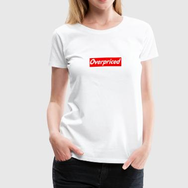 Overpriced - Women's Premium T-Shirt