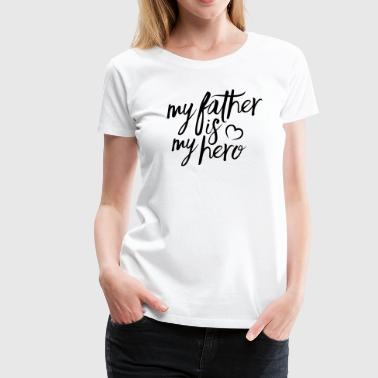 My father is my hero - Women's Premium T-Shirt