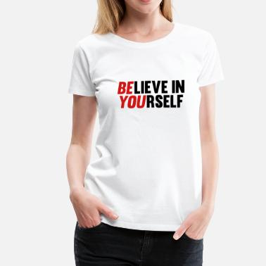Believe Believe in Yourself - Women's Premium T-Shirt