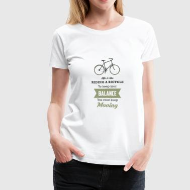LIFE IS LIKE RIDING A BICYCLE - Women's Premium T-Shirt