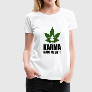 karma made me do it cannabis - Women's Premium T-Shirt