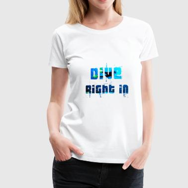 Dive right in - Diver - Diving - Women's Premium T-Shirt